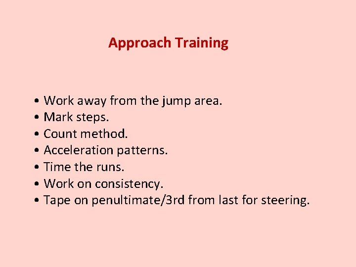 Approach Training • Work away from the jump area. • Mark steps. • Count