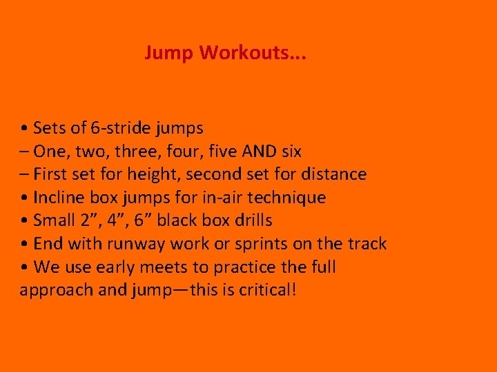Jump Workouts. . . • Sets of 6‐stride jumps – One, two, three, four,