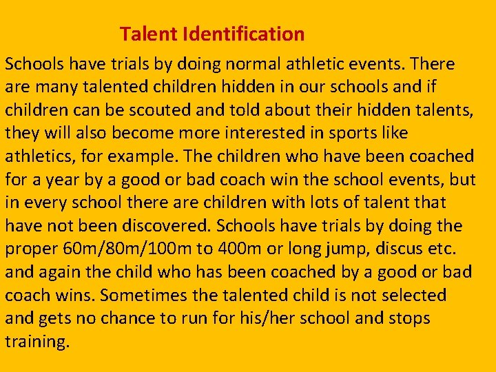 Talent Identification Schools have trials by doing normal athletic events. There are many talented