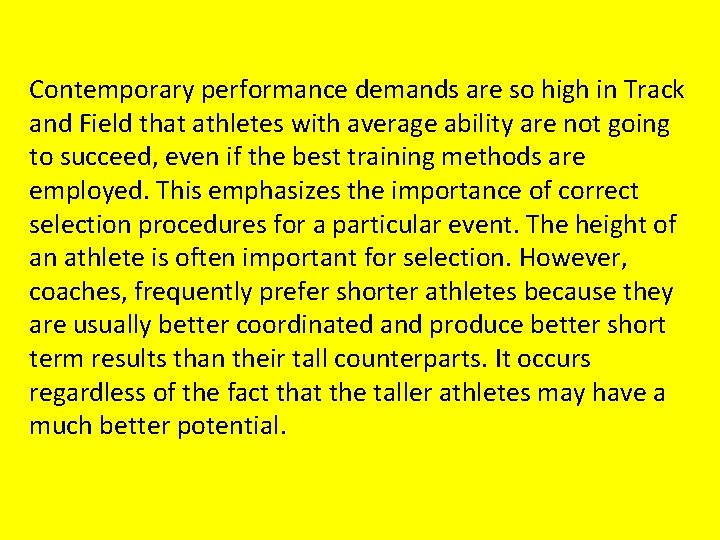 Contemporary performance demands are so high in Track and Field that athletes with average