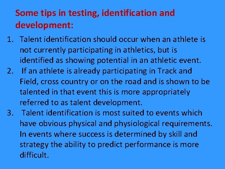 Some tips in testing, identification and development: 1. Talent identification should occur when an