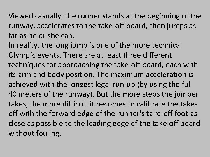 Viewed casually, the runner stands at the beginning of the runway, accelerates to the