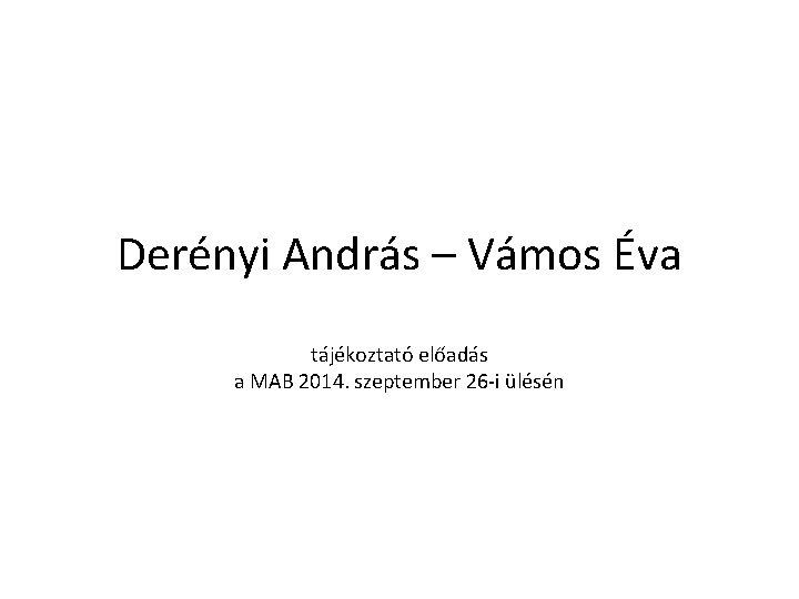 Derényi András – Vámos Éva tájékoztató előadás a MAB 2014. szeptember 26 -i ülésén