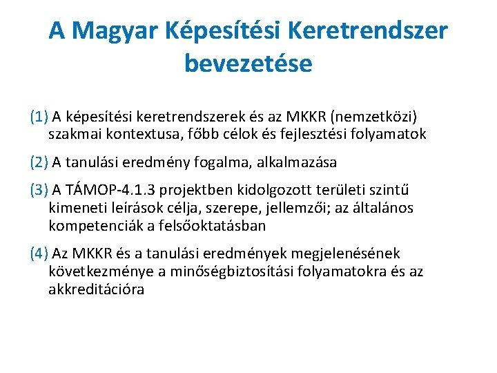 A Magyar Képesítési Keretrendszer bevezetése (1) A képesítési keretrendszerek és az MKKR (nemzetközi) szakmai