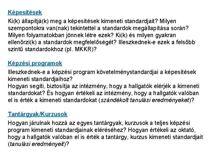 Képesítések Ki(k) állapítjá(k) meg a képesítések kimeneti standardjait? Milyen szempontokra van(nak) tekintettel a standardok