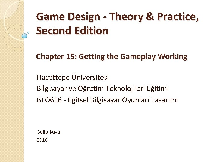 Game Design - Theory & Practice, Second Edition Chapter 15: Getting the Gameplay Working