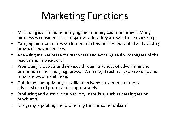 Marketing Functions • Marketing is all about identifying and meeting customer needs. Many businesses