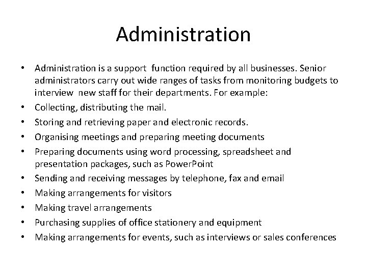 Administration • Administration is a support function required by all businesses. Senior administrators carry