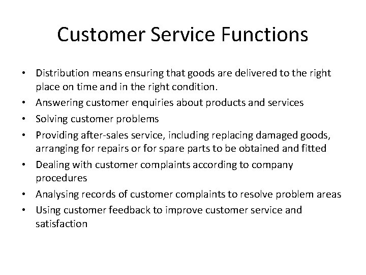 Customer Service Functions • Distribution means ensuring that goods are delivered to the right
