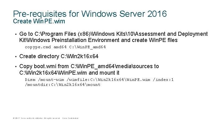 Pre-requisites for Windows Server 2016 Create Win. PE. wim • Go to C: Program