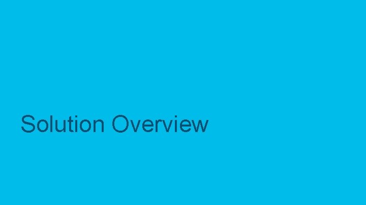 Solution Overview © 2017 Cisco and/or its affiliates. All rights reserved. Cisco Confidential