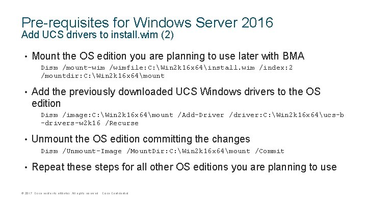 Pre-requisites for Windows Server 2016 Add UCS drivers to install. wim (2) • Mount
