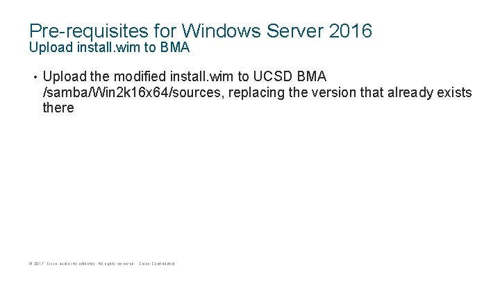 Pre-requisites for Windows Server 2016 Upload install. wim to BMA • Upload the modified