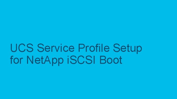 UCS Service Profile Setup for Net. App i. SCSI Boot © 2017 Cisco and/or
