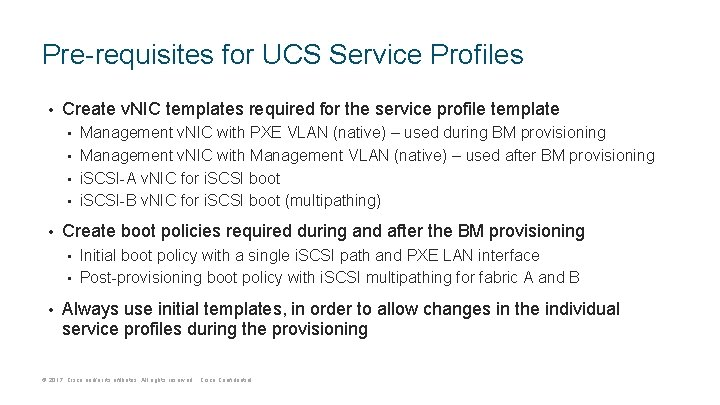 Pre-requisites for UCS Service Profiles • Create v. NIC templates required for the service