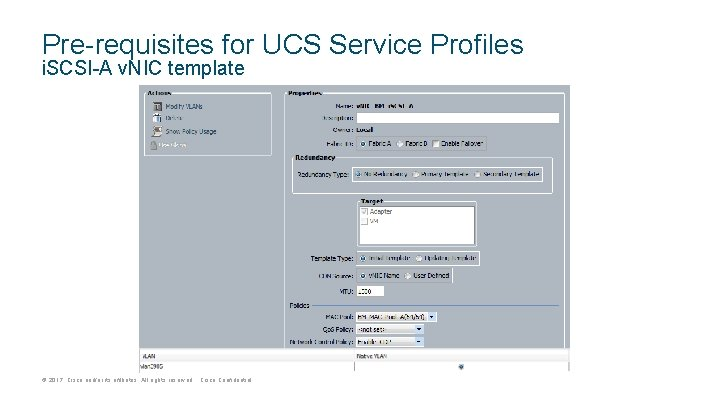 Pre-requisites for UCS Service Profiles i. SCSI-A v. NIC template © 2017 Cisco and/or