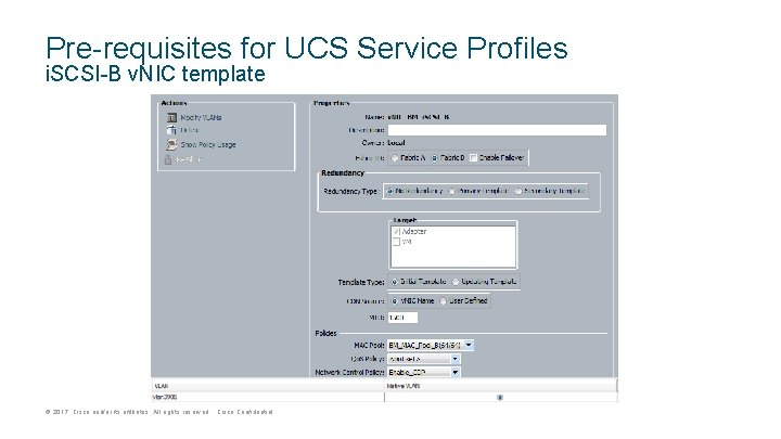 Pre-requisites for UCS Service Profiles i. SCSI-B v. NIC template © 2017 Cisco and/or