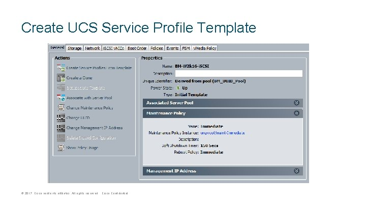 Create UCS Service Profile Template © 2017 Cisco and/or its affiliates. All rights reserved.