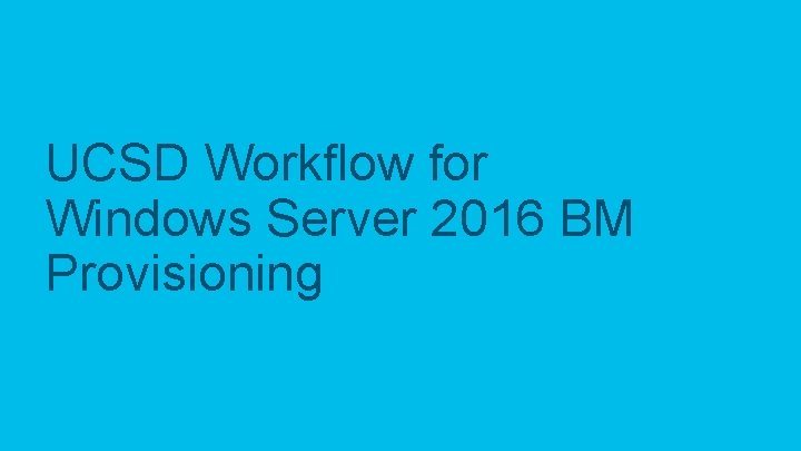 UCSD Workflow for Windows Server 2016 BM Provisioning © 2017 Cisco and/or its affiliates.