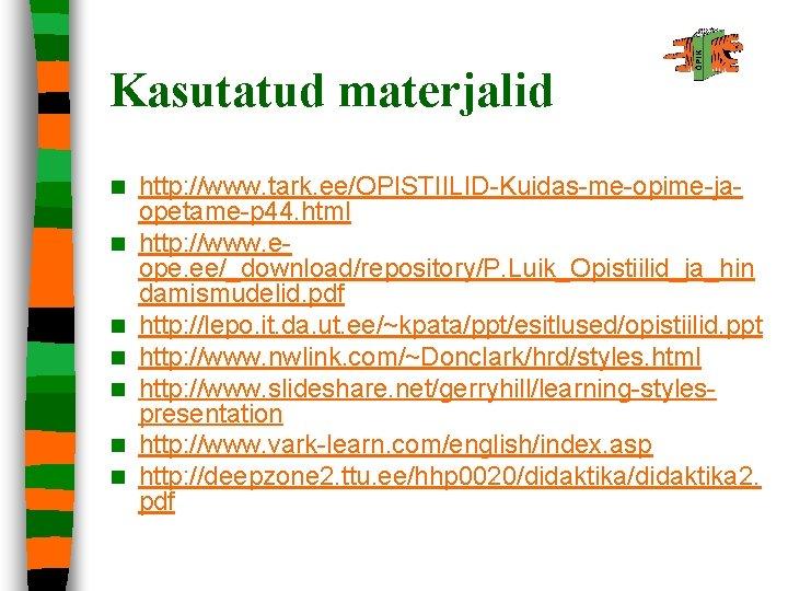 Kasutatud materjalid n n n n http: //www. tark. ee/OPISTIILID-Kuidas-me-opime-jaopetame-p 44. html http: //www.