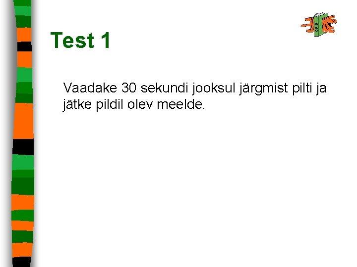 Test 1 Vaadake 30 sekundi jooksul järgmist pilti ja jätke pildil olev meelde.