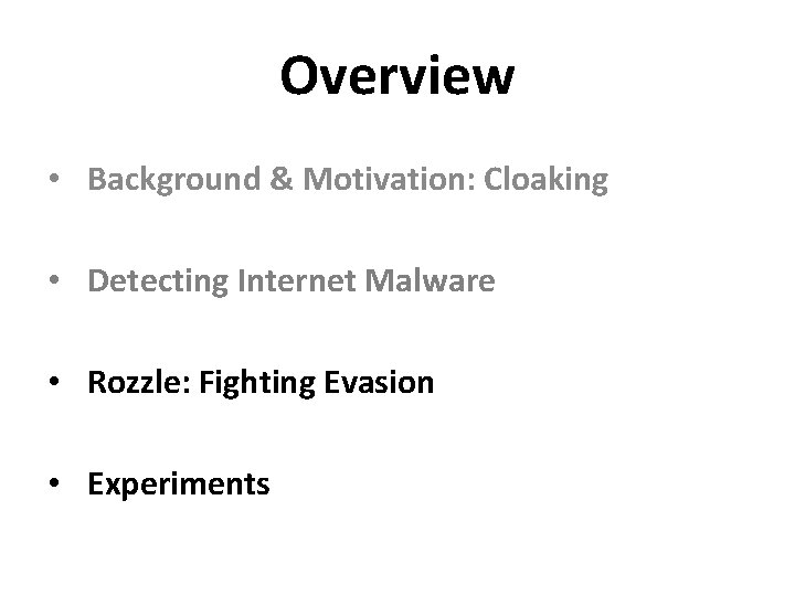 Overview • Background & Motivation: Cloaking • Detecting Internet Malware • Rozzle: Fighting Evasion