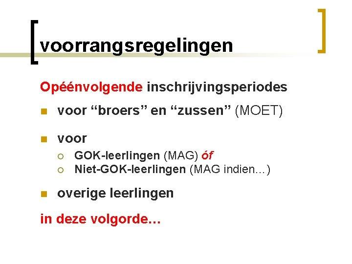 """voorrangsregelingen Opéénvolgende inschrijvingsperiodes n voor """"broers"""" en """"zussen"""" (MOET) n voor ¡ ¡ n"""