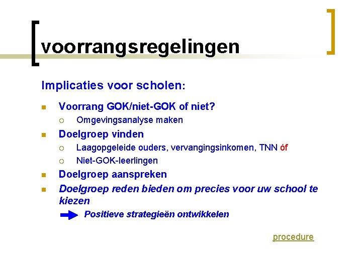 voorrangsregelingen Implicaties voor scholen: n Voorrang GOK/niet-GOK of niet? ¡ n Doelgroep vinden ¡