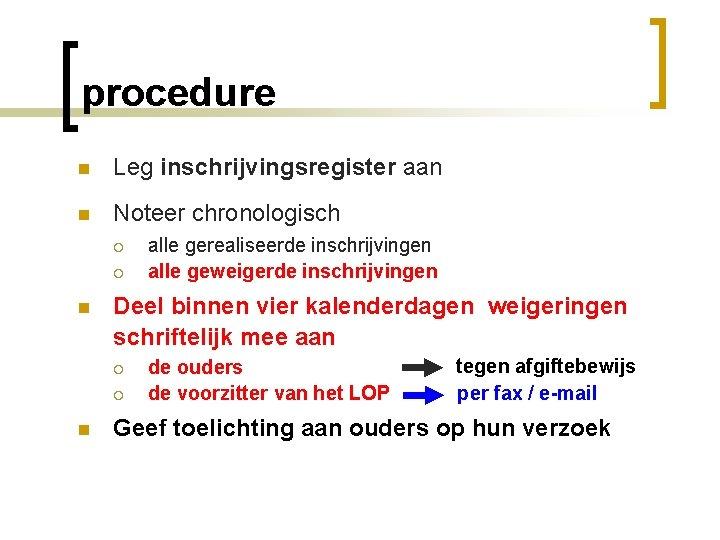 procedure n Leg inschrijvingsregister aan n Noteer chronologisch ¡ ¡ n Deel binnen vier