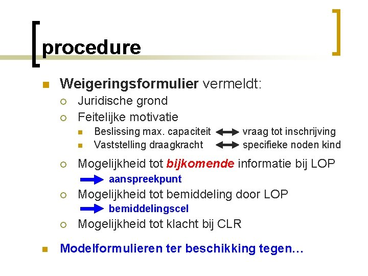 procedure n Weigeringsformulier vermeldt: ¡ ¡ Juridische grond Feitelijke motivatie n n ¡ Beslissing