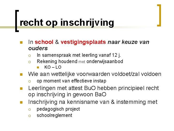 recht op inschrijving n In school & vestigingsplaats naar keuze van ouders ¡ ¡