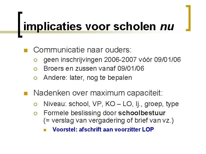 implicaties voor scholen nu n Communicatie naar ouders: ¡ ¡ ¡ n geen inschrijvingen