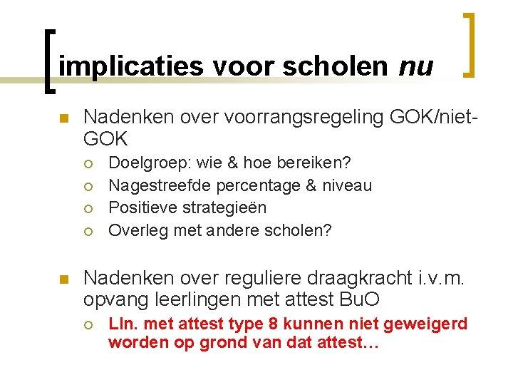 implicaties voor scholen nu n Nadenken over voorrangsregeling GOK/niet. GOK ¡ ¡ n Doelgroep: