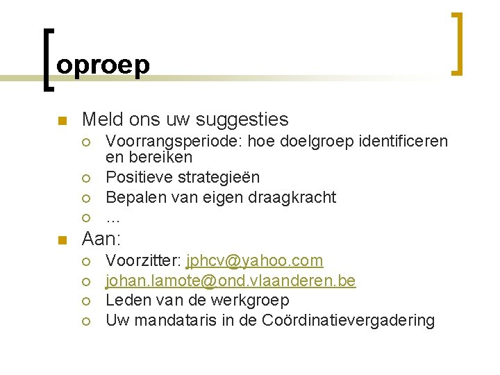 oproep n Meld ons uw suggesties ¡ ¡ n Voorrangsperiode: hoe doelgroep identificeren en