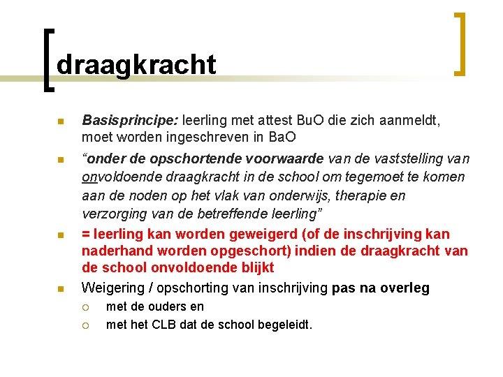 draagkracht n Basisprincipe: leerling met attest Bu. O die zich aanmeldt, moet worden ingeschreven