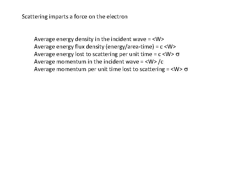 Scattering imparts a force on the electron Average energy density in the incident wave