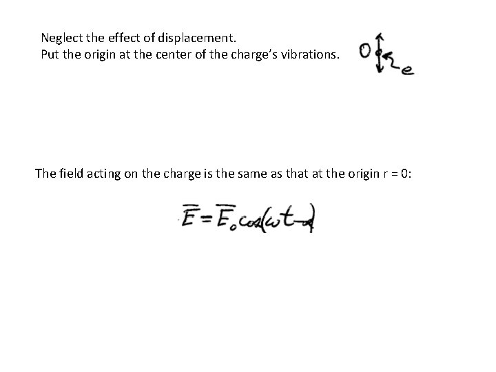 Neglect the effect of displacement. Put the origin at the center of the charge's