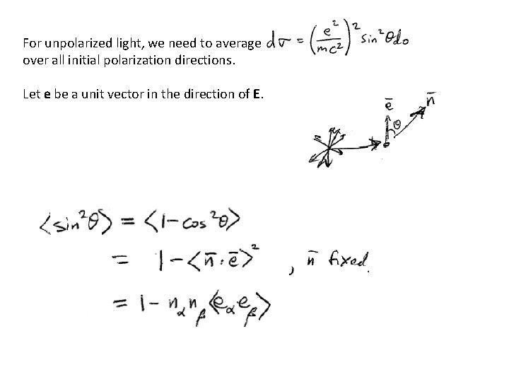 For unpolarized light, we need to average over all initial polarization directions. Let e