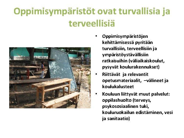 Oppimisympäristöt ovat turvallisia ja terveellisiä • Oppimisympäristöjen kehittämisessä pyritään turvallisiin, terveellisiin ja ympäristöystävällisiin ratkaisuihin