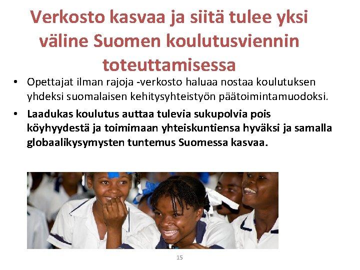 Verkosto kasvaa ja siitä tulee yksi väline Suomen koulutusviennin toteuttamisessa • Opettajat ilman rajoja