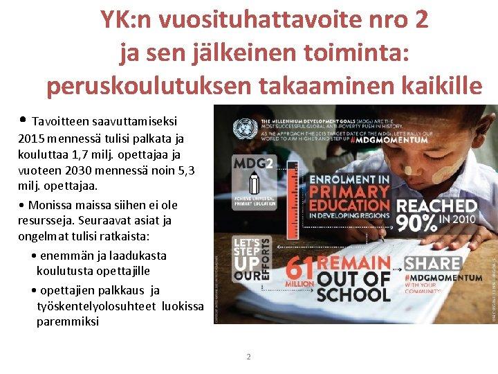 YK: n vuosituhattavoite nro 2 ja sen jälkeinen toiminta: peruskoulutuksen takaaminen kaikille • Tavoitteen