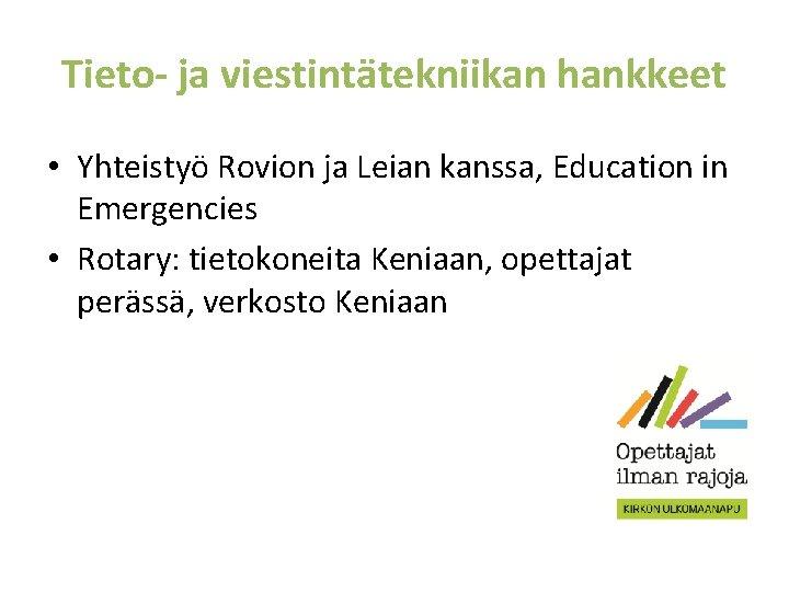 Tieto- ja viestintätekniikan hankkeet • Yhteistyö Rovion ja Leian kanssa, Education in Emergencies •