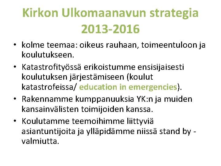 Kirkon Ulkomaanavun strategia 2013 -2016 • kolme teemaa: oikeus rauhaan, toimeentuloon ja koulutukseen. •