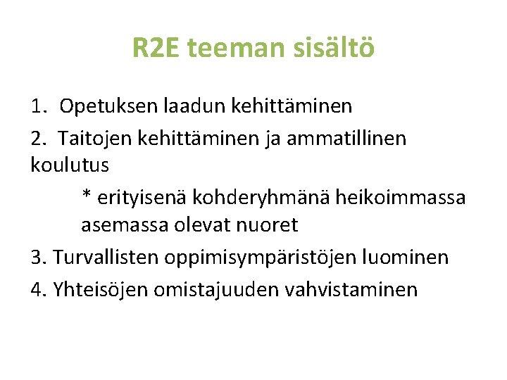 R 2 E teeman sisältö 1. Opetuksen laadun kehittäminen 2. Taitojen kehittäminen ja ammatillinen