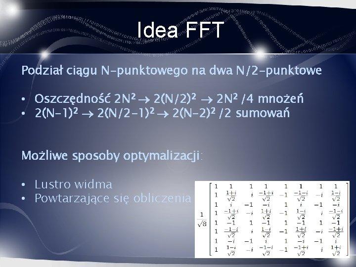 Idea FFT Podział ciągu N-punktowego na dwa N/2 -punktowe • Oszczędność 2 N 2