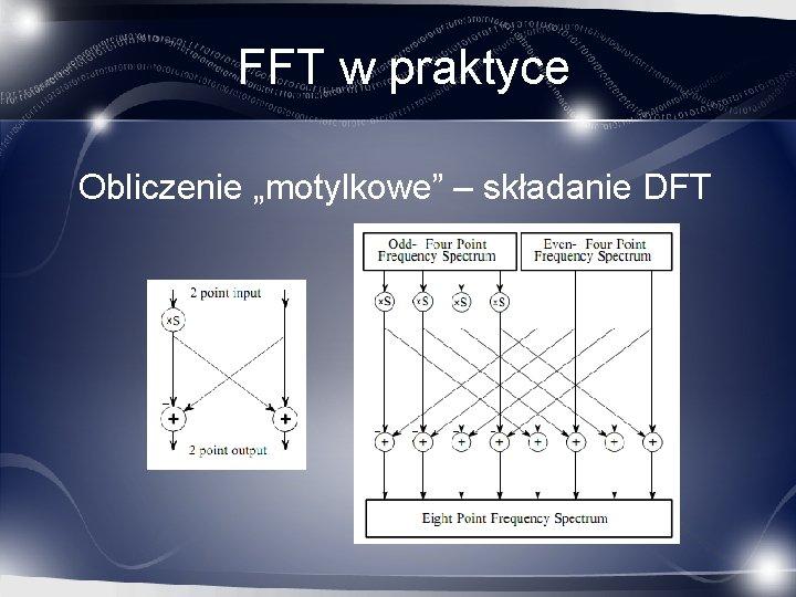 """FFT w praktyce Obliczenie """"motylkowe"""" – składanie DFT"""