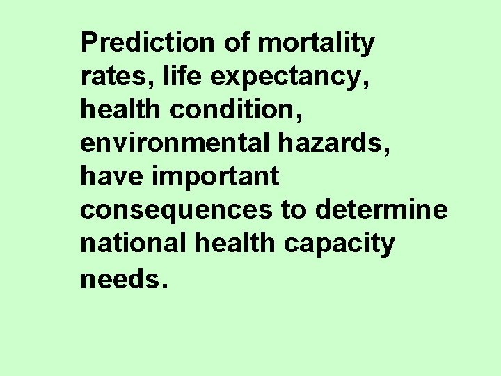 Prediction of mortality rates, life expectancy, health condition, environmental hazards, have important consequences to