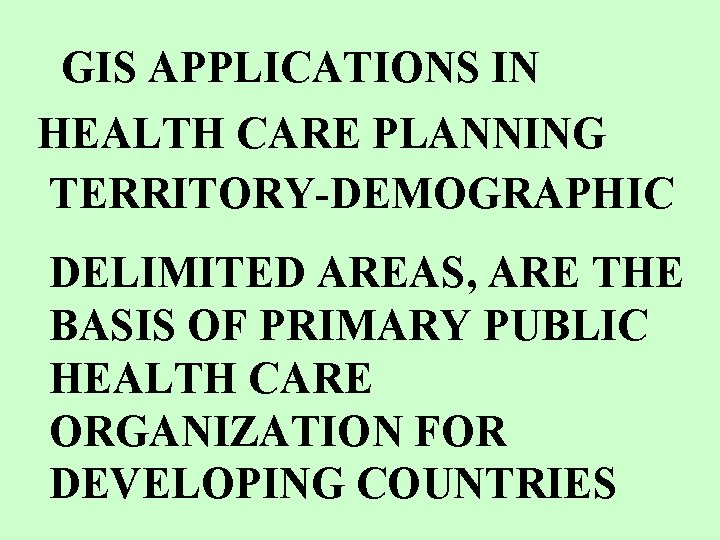 GIS APPLICATIONS IN HEALTH CARE PLANNING TERRITORY-DEMOGRAPHIC DELIMITED AREAS, ARE THE BASIS OF PRIMARY