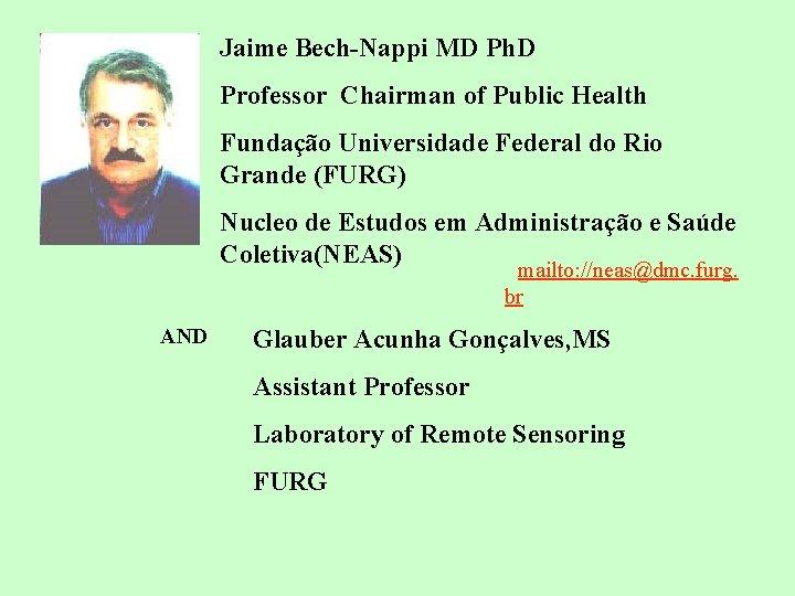 Jaime Bech-Nappi MD Ph. D Professor Chairman of Public Health Fundação Universidade Federal do